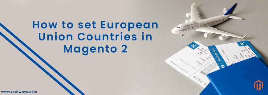 How to set European Union Countries in Magento 2