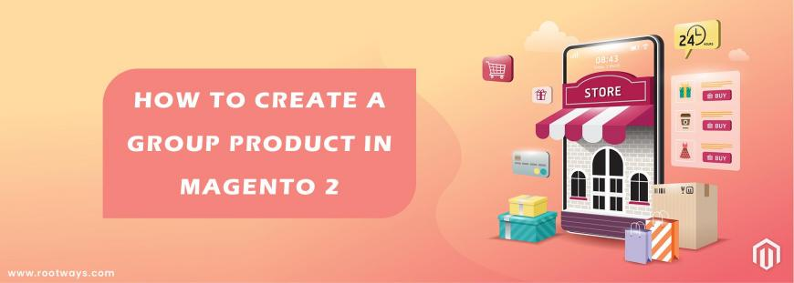 How to create a Group product in Magento 2