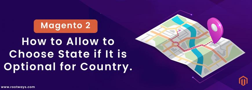 How to Allow to Choose State if It is Optional for Country in Magento 2