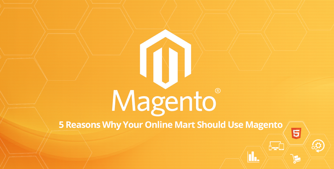 5 reasons why your online mart should use Magento